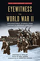 Eyewitness to World War II: Unforgettable Stories From History's Greatest Conflict