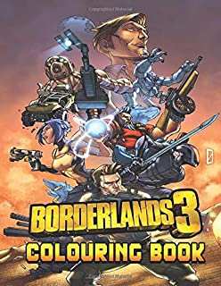 Borderlands Colouring Book: Perfect Gift For Kids and Adults, Mega Fan of Borderlands With Amazing Artwork. Keep Them Happy on Christmas, New Year Eve or Birthday