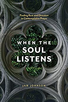 When the Soul Listens: Finding Rest and Direction in Contemplative Prayer by [Jan Johnson]