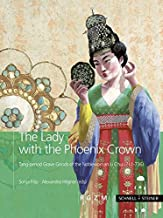 The Lady with the Phoenix Crown: Tang-period Grave Goods of the Noblewoman Li Chui (711-736) (Studi. Schriften Des Deutsch...