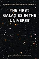 The First Galaxies in the Universe (Princeton Series in Astrophysics)