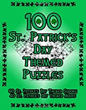 100 St. Patrick's Day Themed Puzzles: Celebrate The St. Patrick's Day Holiday By Doing FUN Puzzles! LARGE PRINT, 60 St. Patrick's Day Themed Sudoku ... Day Image Mazes! (On Target Puzzles)