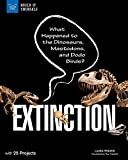 Extinction: What Happened to the Dinosaurs, Mastodons, and Dodo Birds? With 25 Projects (Build It Yourself)