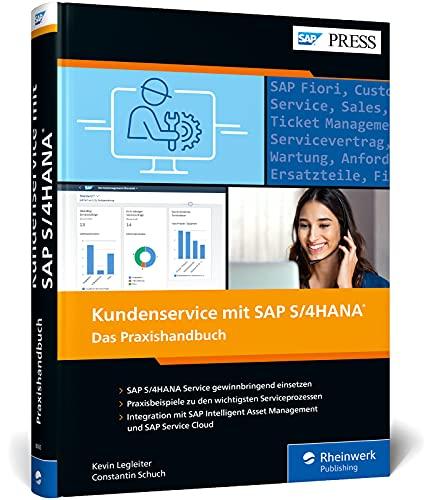 Kundenservice mit SAP S/4HANA: Ihr praktischer Leitfaden zur Kundenserviceabwicklung mit SAP S/4HANA Service