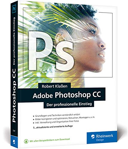 Adobe Photoshop CC: Know-how für Einsteiger in Grafik und Fotografie – Neuauflage 2019/2020