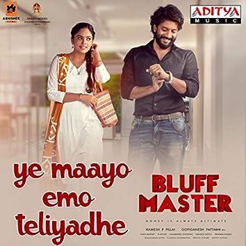 "Ye Maayo Emo Teliyadhe (From ""Bluff Master"")"