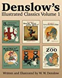 Denslow's Illustrated Classics Volume 1: Five Little Pigs, House That Jack Built, Little Red Riding Hood, Mary Had a Little Lamb, Three Bears, & Zoo