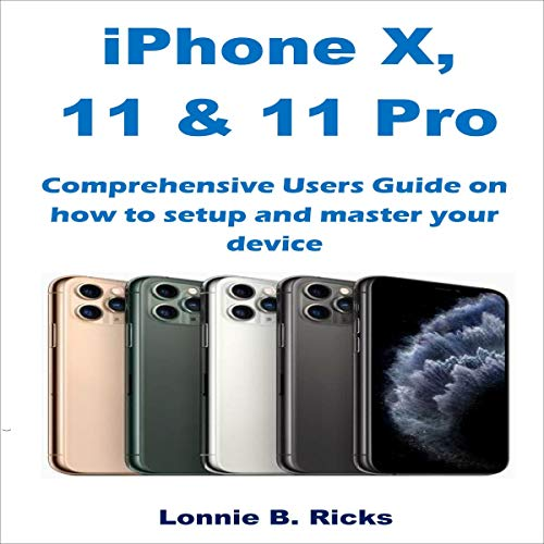 iPhone X, 11 & 11 Pro: Comprehensive Users Guide on How to Setup and Master Your Device cover art