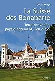 La Suisse des Bonaparte - Terre convoitée, pays d'agrément, lieu d'exil