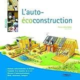 L'auto-écoconstruction - Maisons autoconstruites en France. Conduite d'un chantier de A à Z. Réseaux d'autoconstructeurs. Droit, assurances, banques.