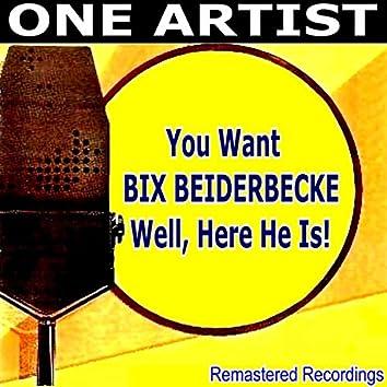 You Want Bix Beiderbecke Well, Here He Is!