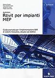 Autodesk Revit per impianti MEP. Guida avanzata per l'implementazione BIM di sistemi meccanici,...