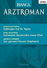 Bianca Arztroman Band 60: Von ganzem Herzen Stephanie / Schwester Savannahs neuer Chef / Geborgen bei Dr. Taylor / (German...