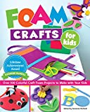 Foam Crafts for Kids: Over 100 Colorful Craft Foam Projects to Make with Your Kids (Design Originals) Projects for Boys & Girls: Puppets, Pencil Toppers, Masks, Purses, Belt Pockets, Magnets, & More