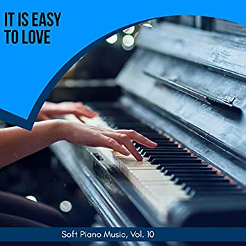 It Is Easy To Love - Soft Piano Music, Vol. 10