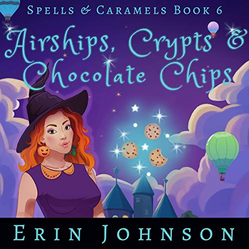 Airships, Crypts & Chocolate Chips Audiobook By Erin Johnson cover art
