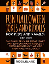 Fun Halloween Jokes and Riddles for Kids and Family!: 300 Trick or Treat Jokes and 300 Spooky Riddles and Trick Questions That Kids and Family Will Enjoy - Ages 5-7 7-9 9-12