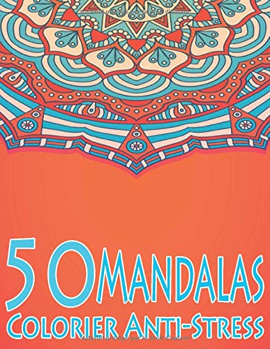 50 Mandalas Colorier anti-stress: Livre De Coloriage Pour Adultes, coloriages détente et relaxation, modèles grand format pour famille, méthode zen et pensées positives PDF Books