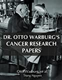 Dr. Otto Warburg's Cancer Research Papers (Understand Cancer Series Book 6)