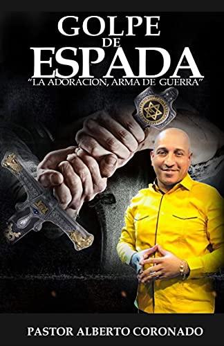 GOLPE DE ESPADA: LA ADORACION, ARMA DE GUERRA