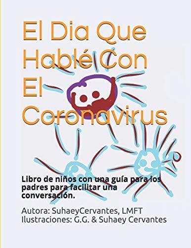 El Dia Que Hable Con El Coronavirus: Libro de niños con una guía para los padres para facilitar una conversación. (Spanish Edition)