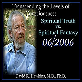 Transcending the Levels of Consciousness Series: Spiritual Truth vs. Spiritual Fantasy cover art