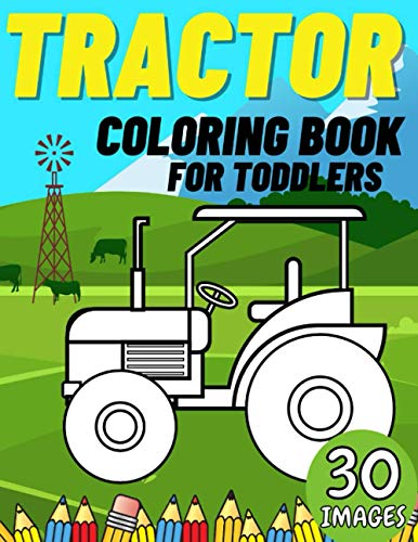 Tractor Coloring Book For Toddlers: Big & Simple Images For Kids In Farm Life Scenes | Gift Idea For Farm Vehicles Lovers