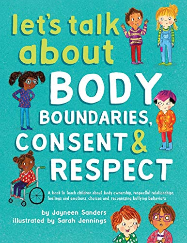Let's Talk About Body Boundaries, Consent and Respect: Teach children about body ownership, respect,