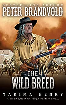 The Wild Breed: A Western Fiction Classic (Yakima Henry Book 3) by [Peter Brandvold]