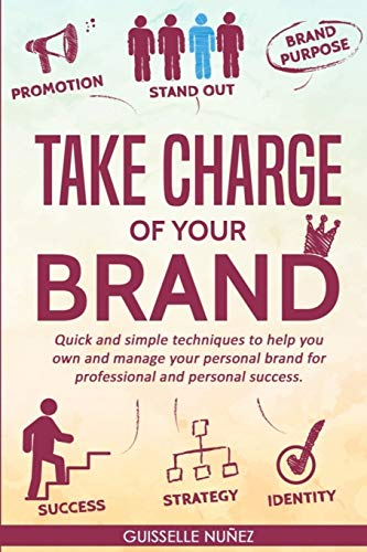 Compare Textbook Prices for Take Charge of your Brand: Quick and simple techniques to help you own and manage your personal brand for professional and personal success  ISBN 9781724635877 by Nunez, Guisselle
