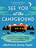 See You at the Campground: A Guide to Discovering Community, Connection, and a Happier Family in the...