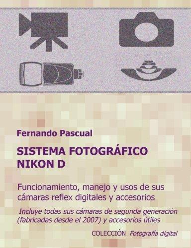 Sistema fotográfico Nikon D: Funcionamiento, prestaciones, manejo y aplicaciones de las cámaras...