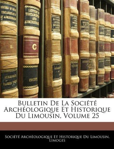 Bulletin de La Societe Archeologique Et Historique Du Limousin, Volume 25 PDF Books