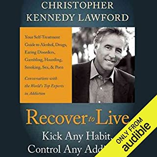 Recover to Live     Kick Any Habit, Manage Any Addiction: Your Self-Treatment Guide to Alcohol, Drugs, Eating Disorders, Gambling, Hoarding, Smoking, Sex, and Porn              By:                                                                                                                                 Christopher Kennedy Lawford                               Narrated by:                                                                                                                                 Seth Michael Donsky                      Length: 13 hrs and 42 mins     8 ratings     Overall 4.4