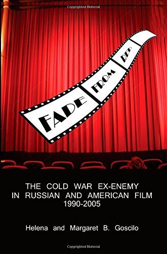 FADE FROM RED: The Cold-War Ex-Enemy in Russian and American Film, 1990-2005...
