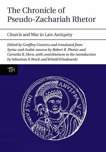 The Chronicle of Pseudo-Zachariah Rhetor: Church and War in Late Antiquity (Translated Texts for Historians, Band 55)