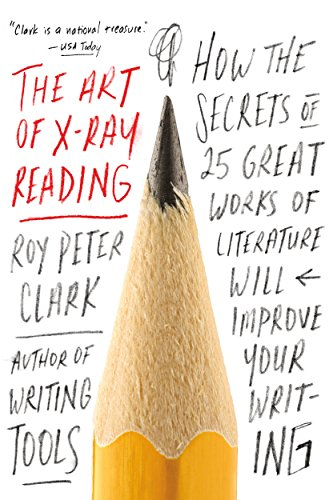 Amazon.com: The Art of X-Ray Reading: How the Secrets of 25 Great Works of  Literature Will Improve Your Writing eBook: Clark, Roy Peter: Kindle Store