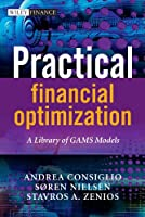 Practical Financial Optimization: A Library of GAMS Models (The Wiley Finance Series)