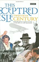 This Sceptred Isle: Twentieth Century: From the Death of Queen Victoria to the Dawn of a New Millennium