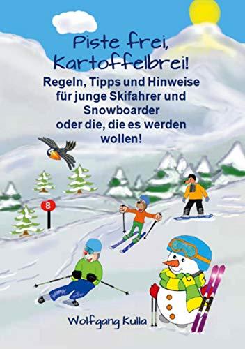 Piste frei, Kartoffelbrei! Regeln, Tipps und Hinweise für junge Skifahrer und Snowboarder oder die, die es werden wollen!