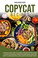 Copycat Recipes: A Step-by-Step Guide to Making the Most Popular and Favorite Restaurant Dishes for Beginners. Discover how to Cook Beautiful Meals for Your Family Today !