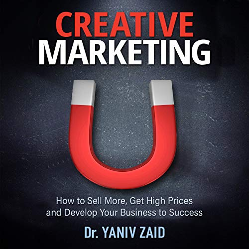 Creative Marketing: How to Sell More, Get High Prices, and Develop Your Business to Success cover art