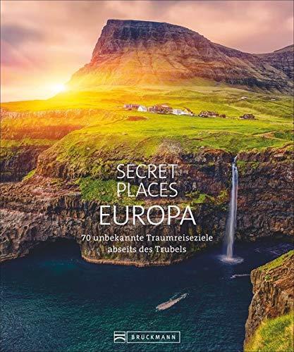 Bildband: Secret Places Europa. 70 unbekannte Traumreiseziele abseits des Trubels. Verborgene Orte und wilde Natur. Mit echten Geheimtipps Europas unentdeckte Reiseziele entdecken.