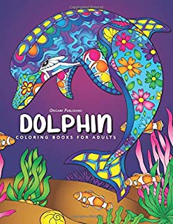 Dolphin Coloring Book: for Adults Fun, Beautiful and Stress Relieving Unique Design