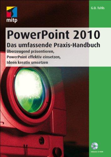 PowerPoint 2010 - Das umfassende Praxis-Handbuch: Überzeugend präsentieren, PowerPoint effektiv einsetzen, Ideen kreativ umsetzen