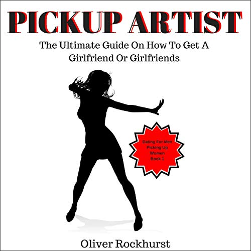Pickup Artist: The Ultimate Guide on How to Get a Girlfriend or Girlfriends audiobook cover art