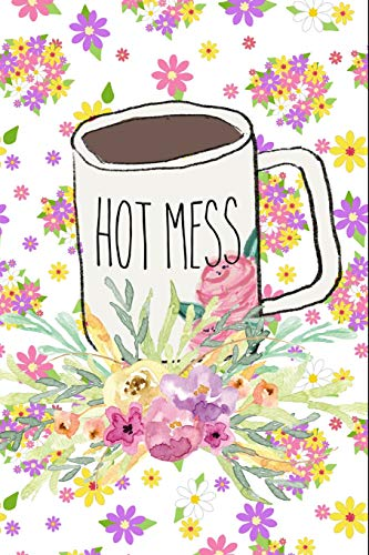 Hot Mess: Funny Coffee Lover's Mug Message Busy Mom Gift Journal: This is a Blank Lined Diary that makes a perfect Mother's Day gift for women. It's ... pages, a convenient size to write things in.