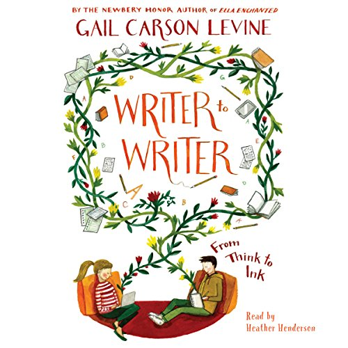 Writer to Writer     From Think to Ink              By:                                                                                                                                 Gail Carson Levine                               Narrated by:                                                                                                                                 Heather Henderson                      Length: 5 hrs and 39 mins     19 ratings     Overall 4.5