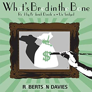 What's Bred in the Bone                   By:                                                                                                                                 Robertson Davies                               Narrated by:                                                                                                                                 Frederick Davidson                      Length: 16 hrs and 14 mins     138 ratings     Overall 4.2