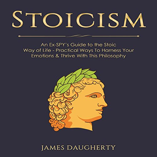 Stoicism: An Ex-Spy's Guide to the Stoic Way of Life audiobook cover art